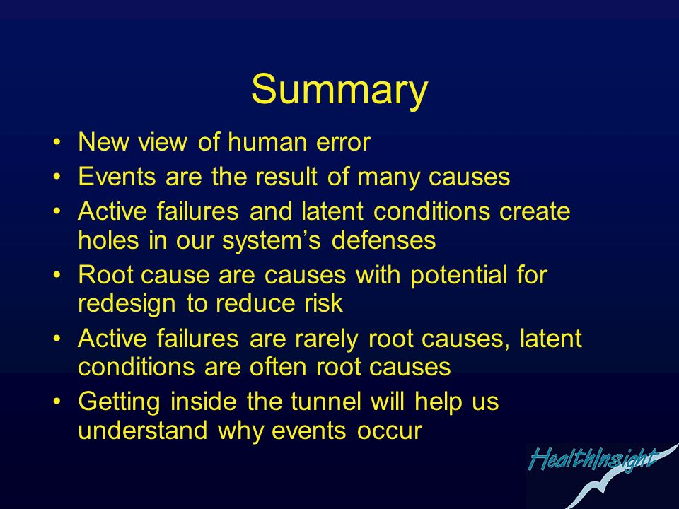 Summary New view of human error Events are the result of many causes