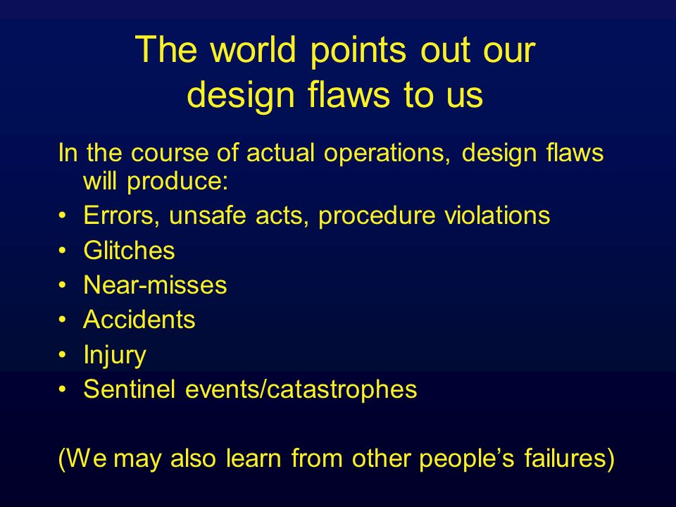 The world points out our design flaws to us