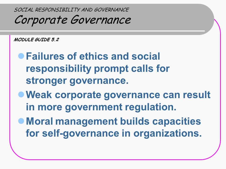 Weak corporate governance can result in more government regulation.