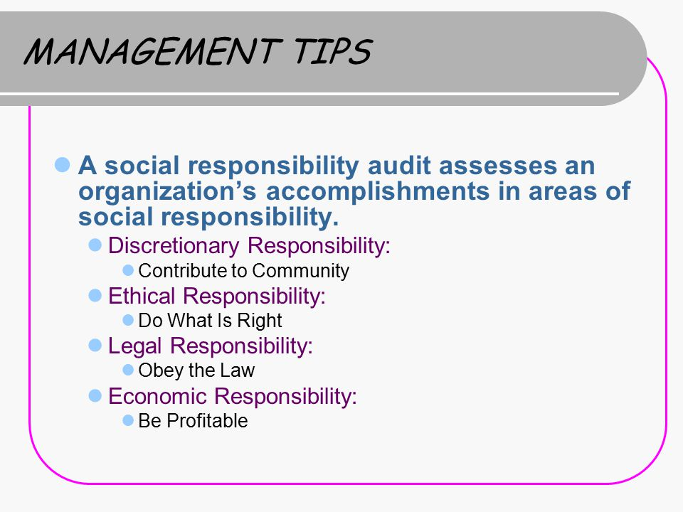 MANAGEMENT TIPS A social responsibility audit assesses an organization's accomplishments in areas of social responsibility.
