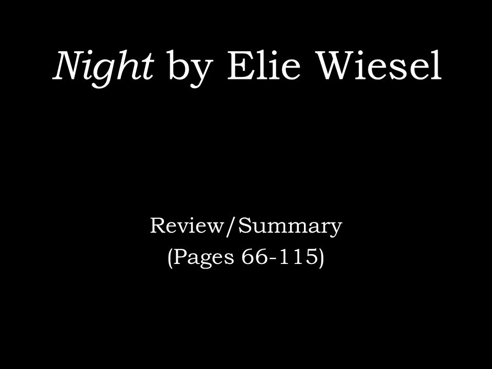 a summary of night by elie wiesel Night: a memoir [elie wiesel, marion wiesel, elisha wiesel, samantha power, barack obama] on amazoncom free shipping on qualifying offers a memorial edition of elie wiesel's seminal memoir of surviving the nazi death camps, with tributes by president obama and samantha power when elie wiesel died in july 2016.