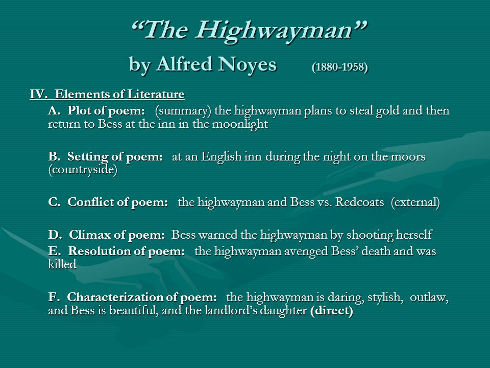 poem alfred noyes the highwayman The highwayman by alfred noyes describes the tragic love between a highwayman and an innkeeper's daughter, bess the authorities try to use bess to capture the highwayman, but she warns.
