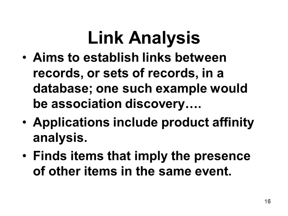 Link Analysis Aims to establish links between records, or sets of records, in a database; one such example would be association discovery….