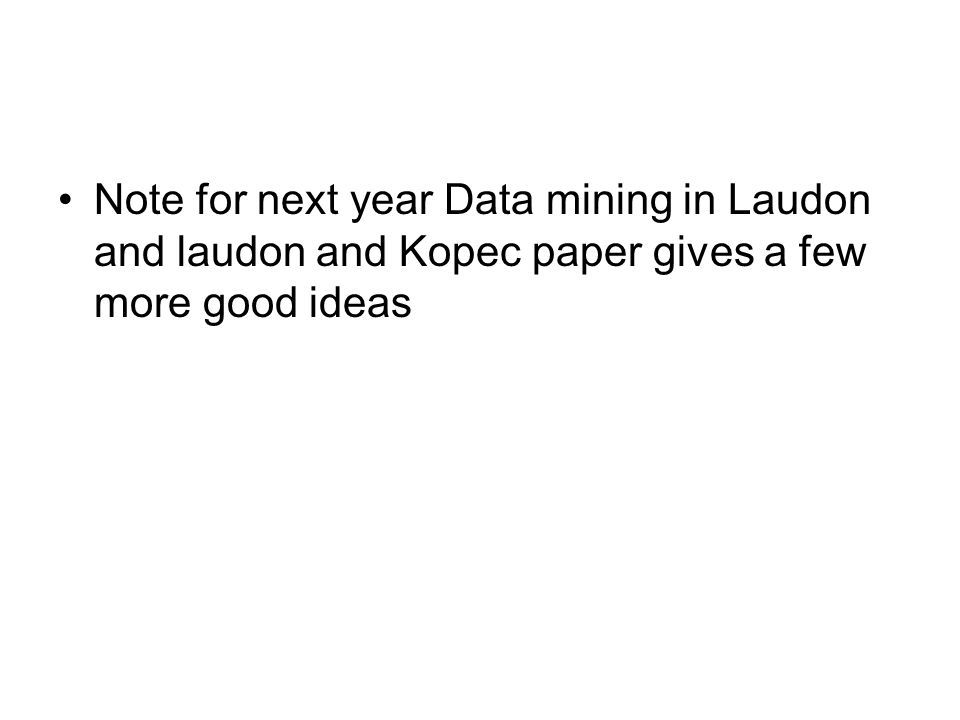 Note for next year Data mining in Laudon and laudon and Kopec paper gives a few more good ideas