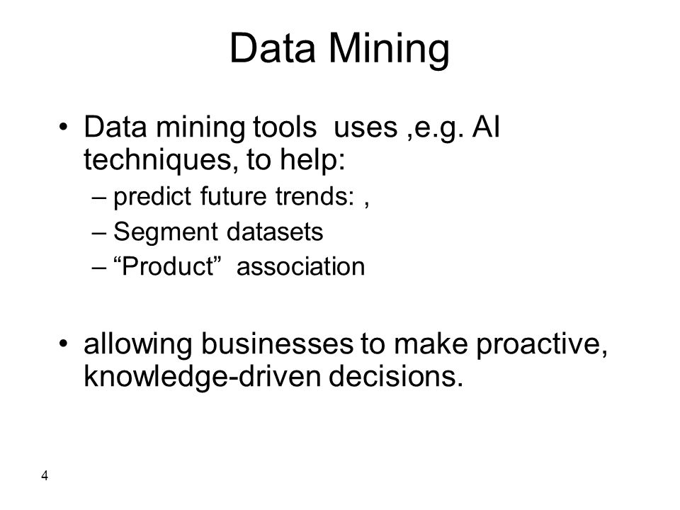 Data Mining Data mining tools uses ,e.g. AI techniques, to help: