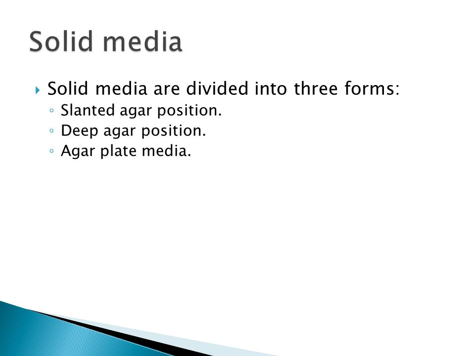 Solid media Solid media are divided into three forms: