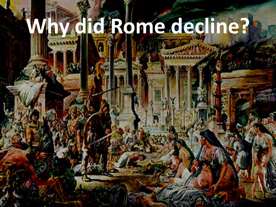 why did rome fall Why did rome fall trace a narrative that explains the end of the western empire you might include discussion of barbarians, economics, environmental issues, and the legacy of rome.