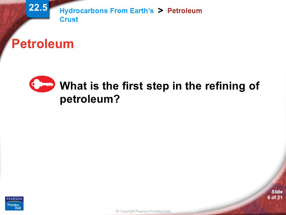 Petroleum What is the first step in the refining of petroleum 22.5