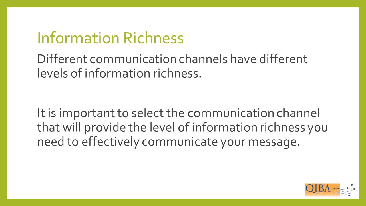 Information Richness Different communication channels have different levels of information richness.