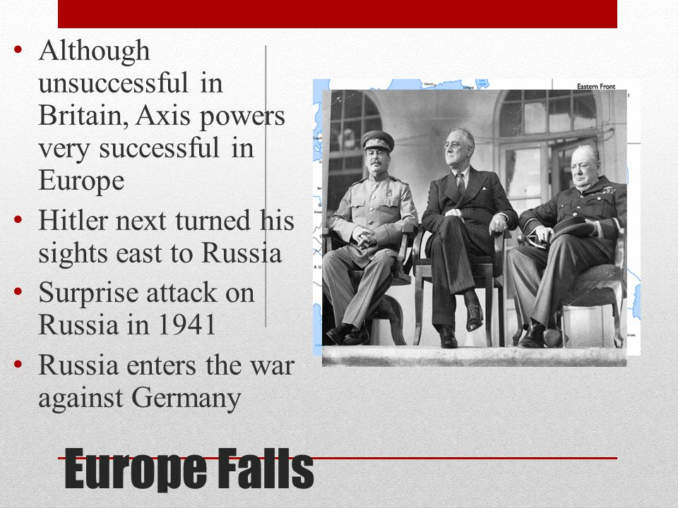 Although unsuccessful in Britain, Axis powers very successful in Europe