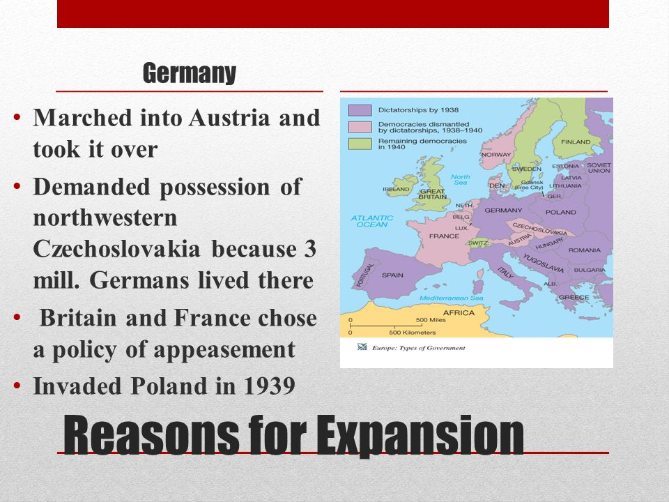 Reasons for Expansion Germany Marched into Austria and took it over