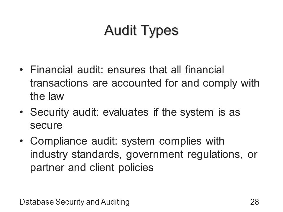 Audit Types Financial audit: ensures that all financial transactions are accounted for and comply with the law.