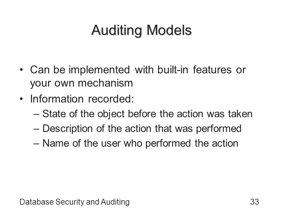 Auditing Models Can be implemented with built-in features or your own mechanism. Information recorded: