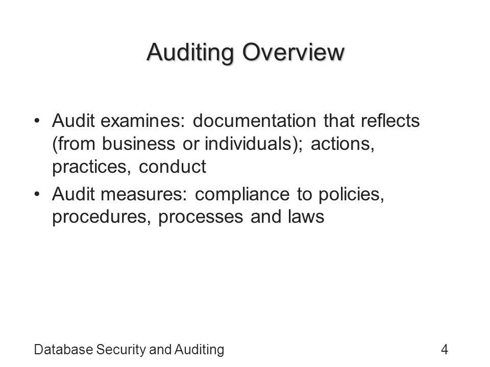 Auditing Overview Audit examines: documentation that reflects (from business or individuals); actions, practices, conduct.