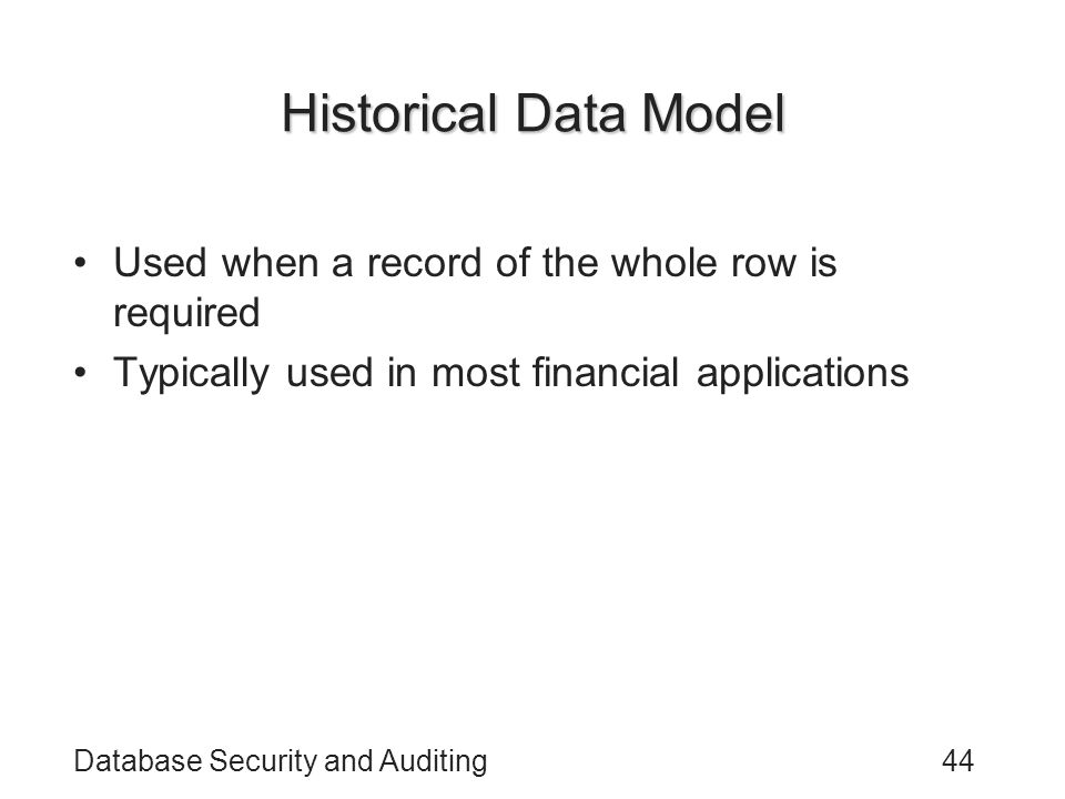 Historical Data Model Used when a record of the whole row is required