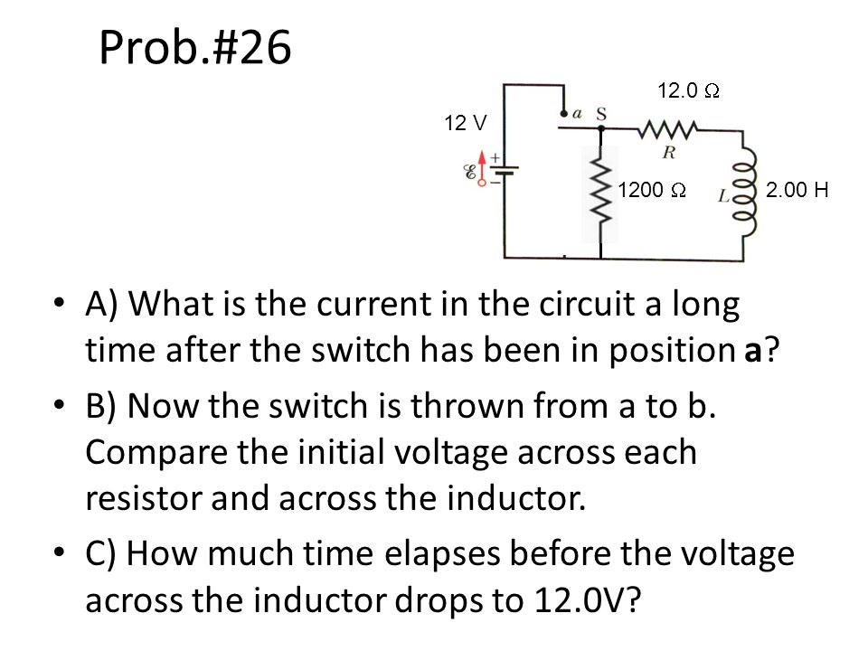 Prob.# W. 12 V W H. A) What is the current in the circuit a long time after the switch has been in position a