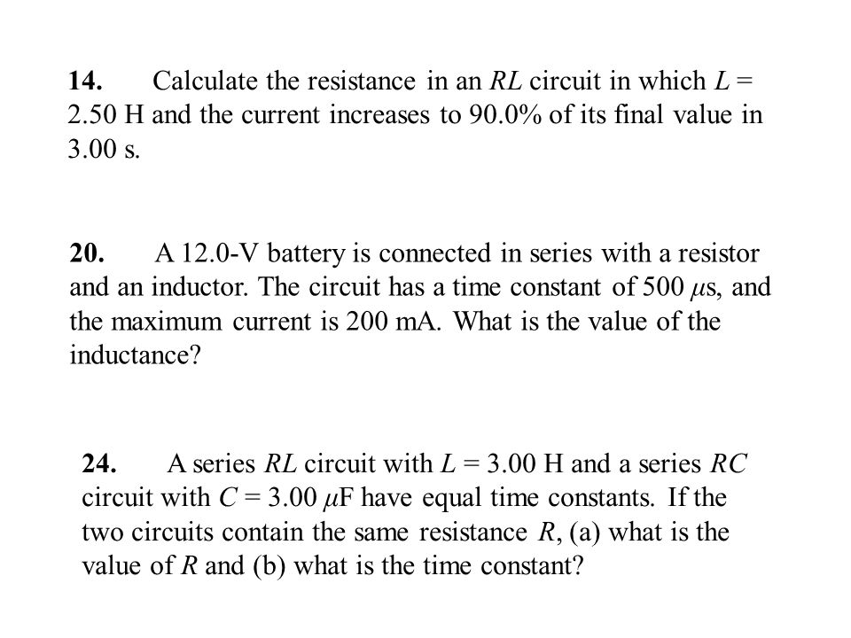 14. Calculate the resistance in an RL circuit in which L = 2