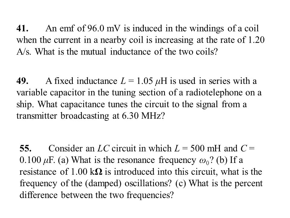 41. An emf of 96.0 mV is induced in the windings of a coil when the current in a nearby coil is increasing at the rate of 1.20 A/s. What is the mutual inductance of the two coils