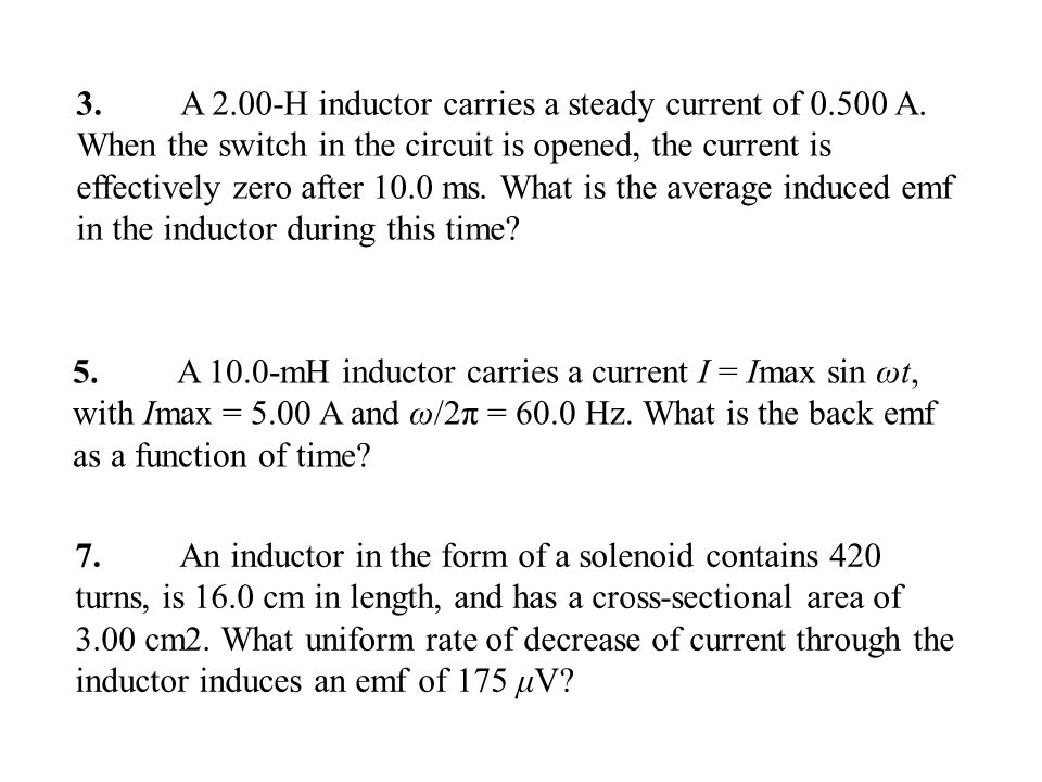 3. A H inductor carries a steady current of A