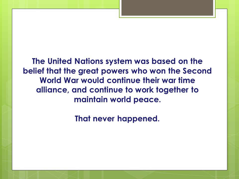 The United Nations system was based on the