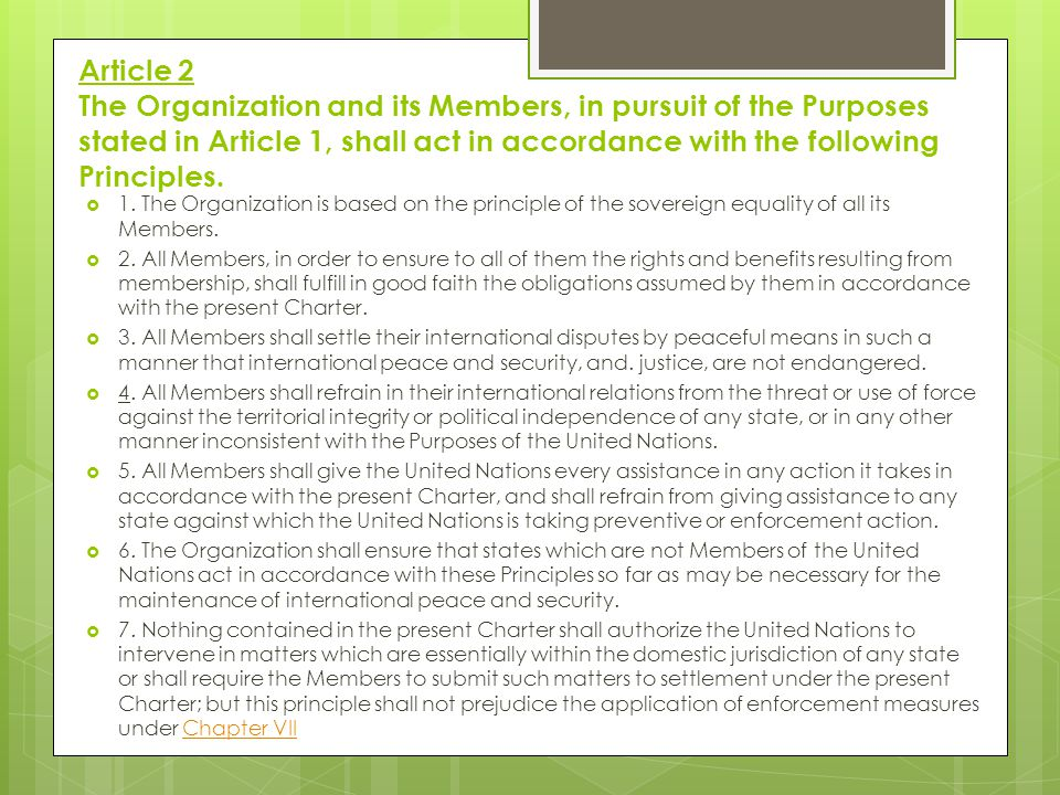 Article 2 The Organization and its Members, in pursuit of the Purposes stated in Article 1, shall act in accordance with the following Principles.