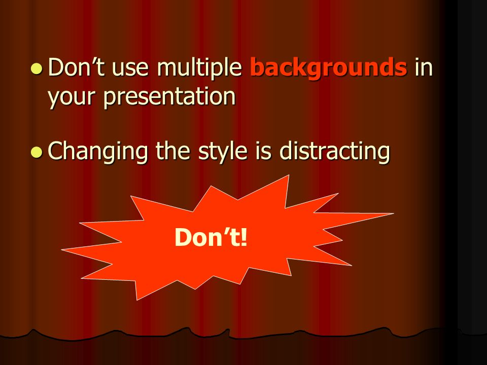Don't use multiple backgrounds in your presentation