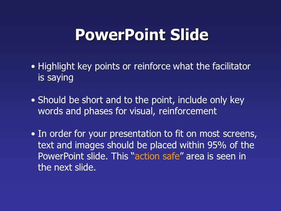 PowerPoint Slide Highlight key points or reinforce what the facilitator is saying.