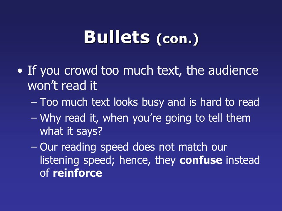 Bullets (con.) If you crowd too much text, the audience won't read it