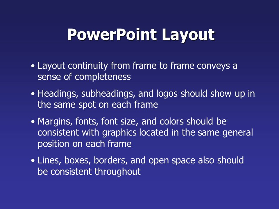 PowerPoint Layout Layout continuity from frame to frame conveys a sense of completeness.