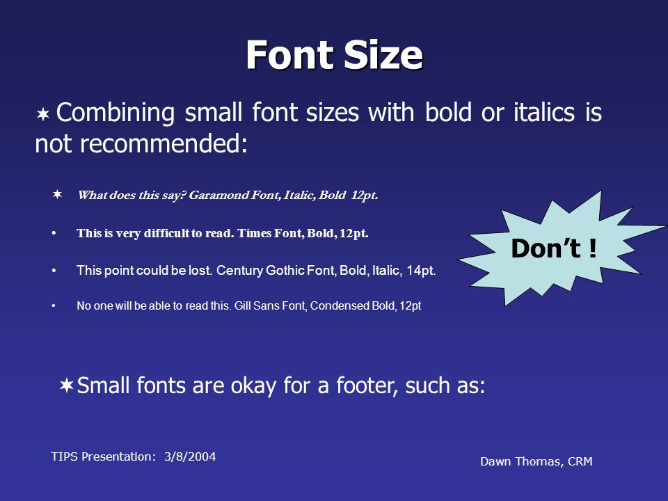 Font Size Don't ! Small fonts are okay for a footer, such as: