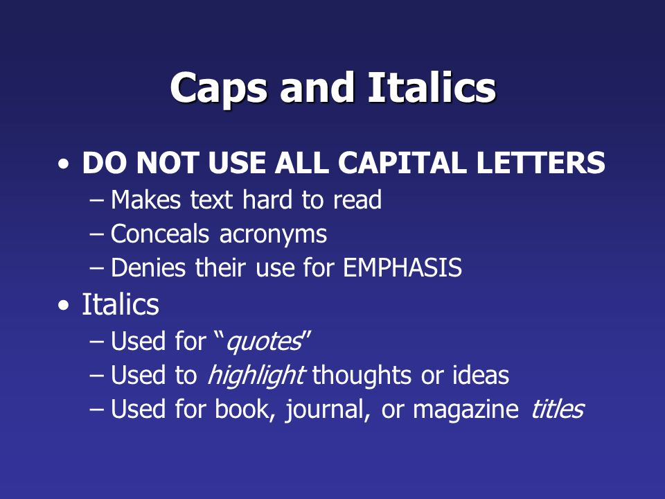 Caps and Italics DO NOT USE ALL CAPITAL LETTERS Italics