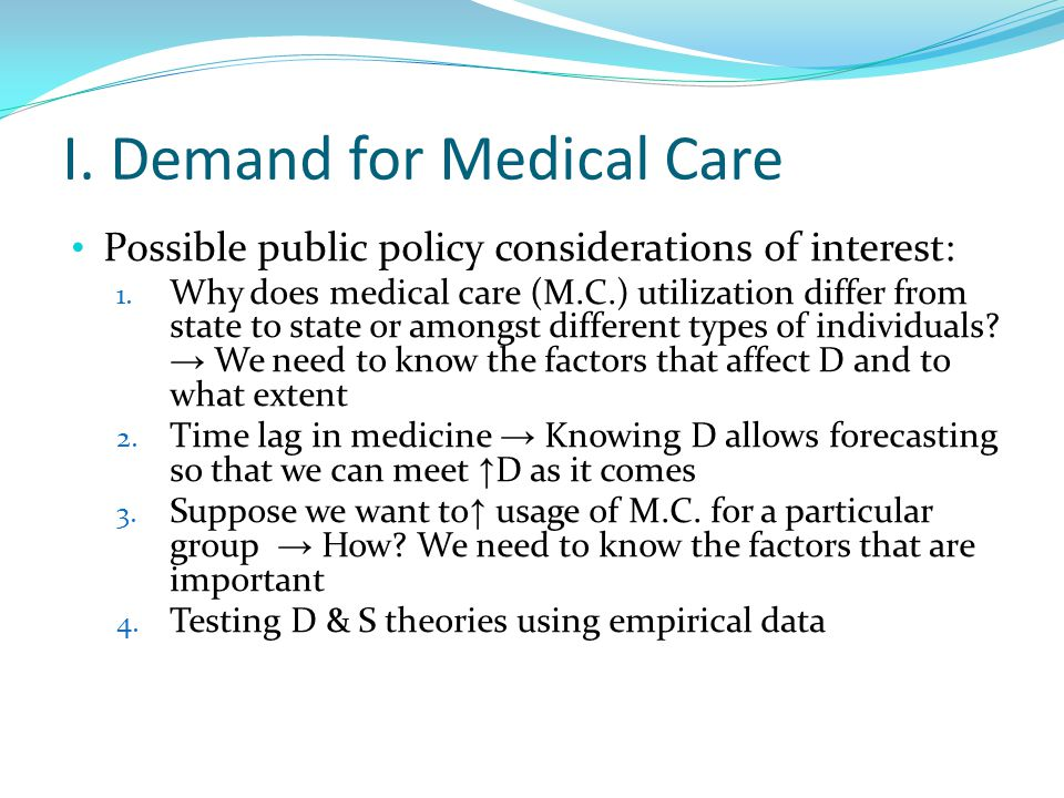 demand for medical care Standard economic models are useful in analyzing the effects of insurance on medical care demanded because: economists are more concerned with understanding the theory of health economics, even if in real life people behave differently.