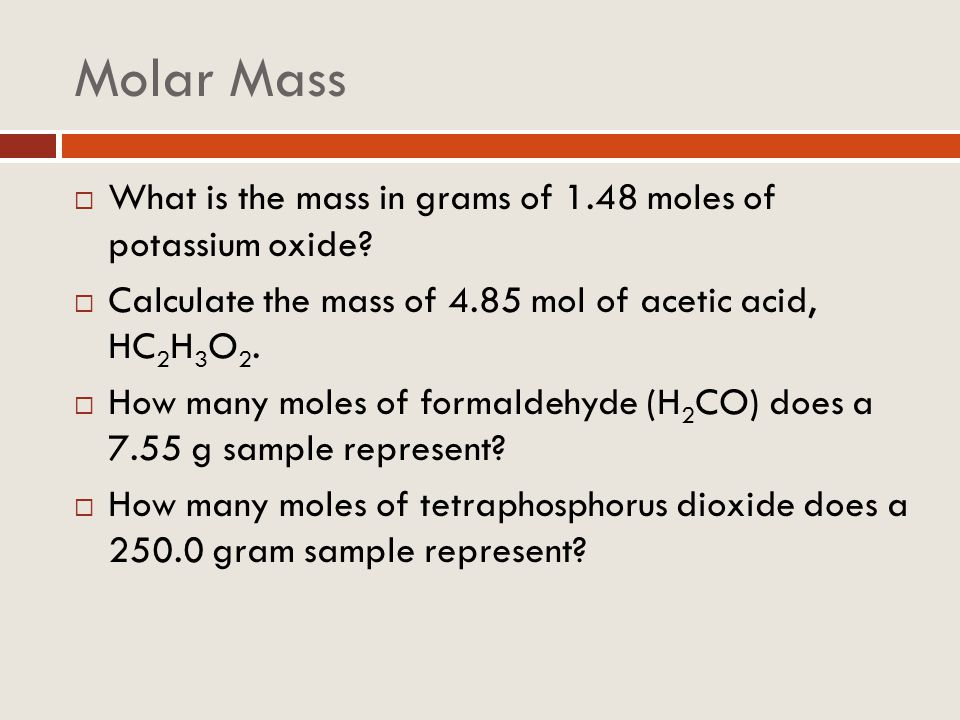Molar Mass What is the mass in grams of 1.48 moles of potassium oxide
