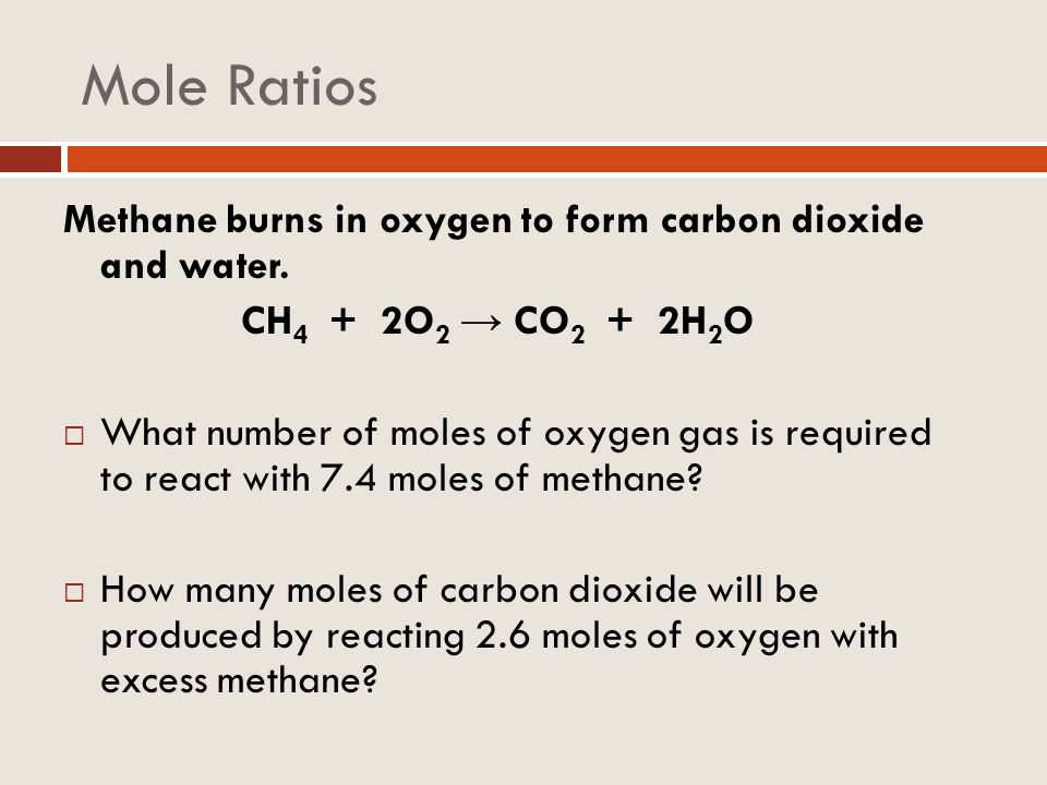 Mole Ratios Methane burns in oxygen to form carbon dioxide and water.