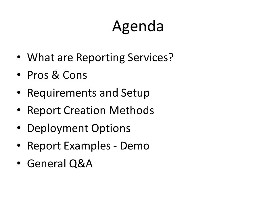 Agenda What are Reporting Services Pros & Cons Requirements and Setup