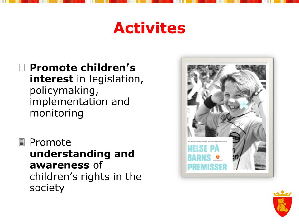 Activites Promote children's interest in legislation, policymaking, implementation and monitoring.