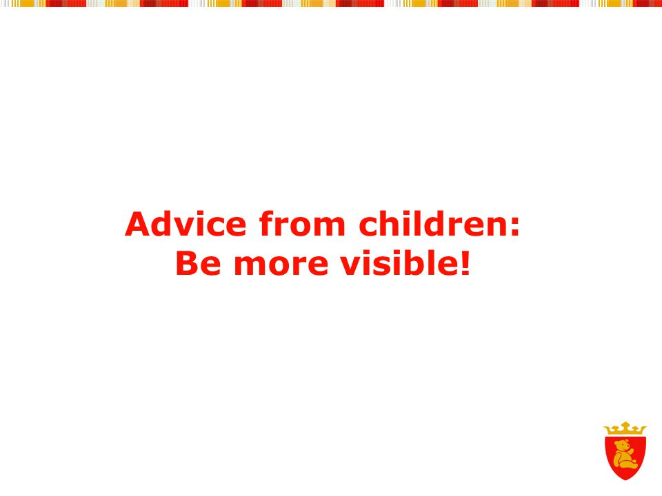Advice from children: Be more visible!
