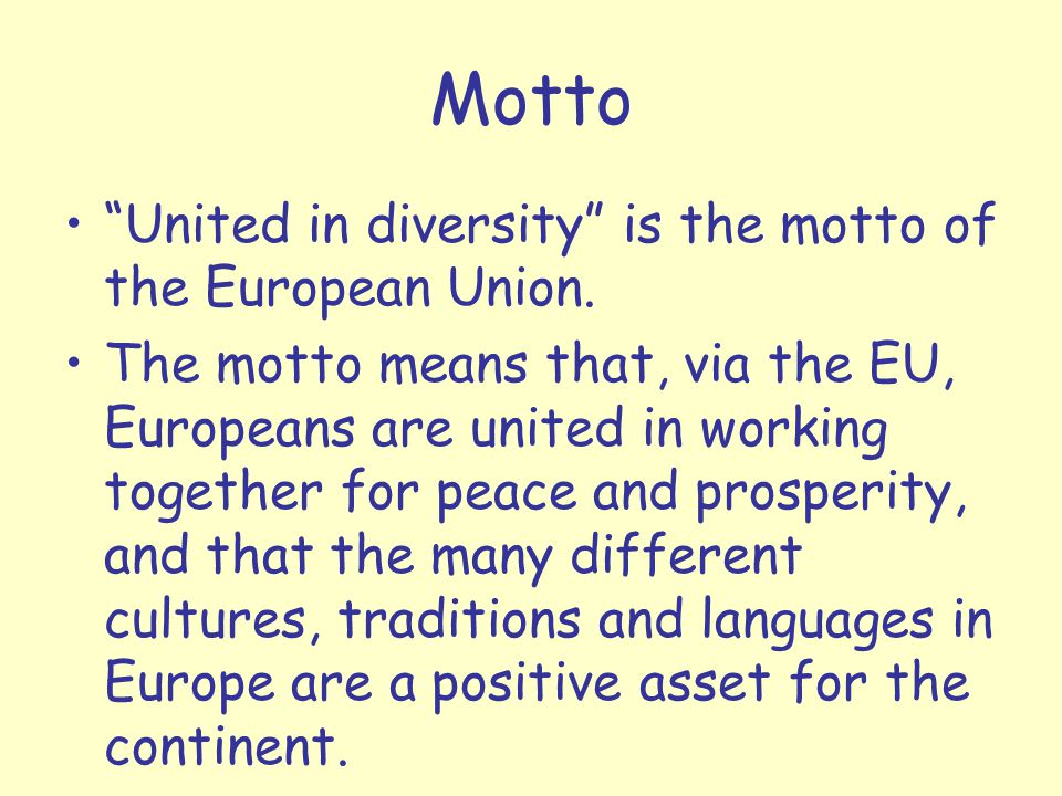 Motto United in diversity is the motto of the European Union.
