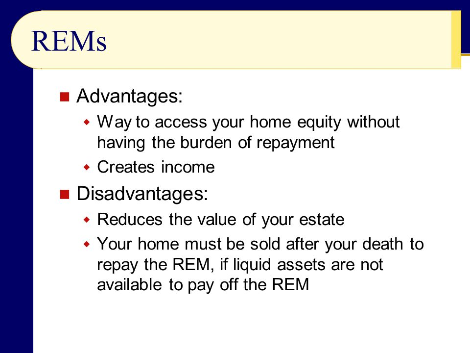 REMs Advantages: Disadvantages:
