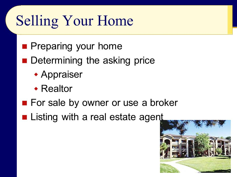 Selling Your Home Preparing your home Determining the asking price