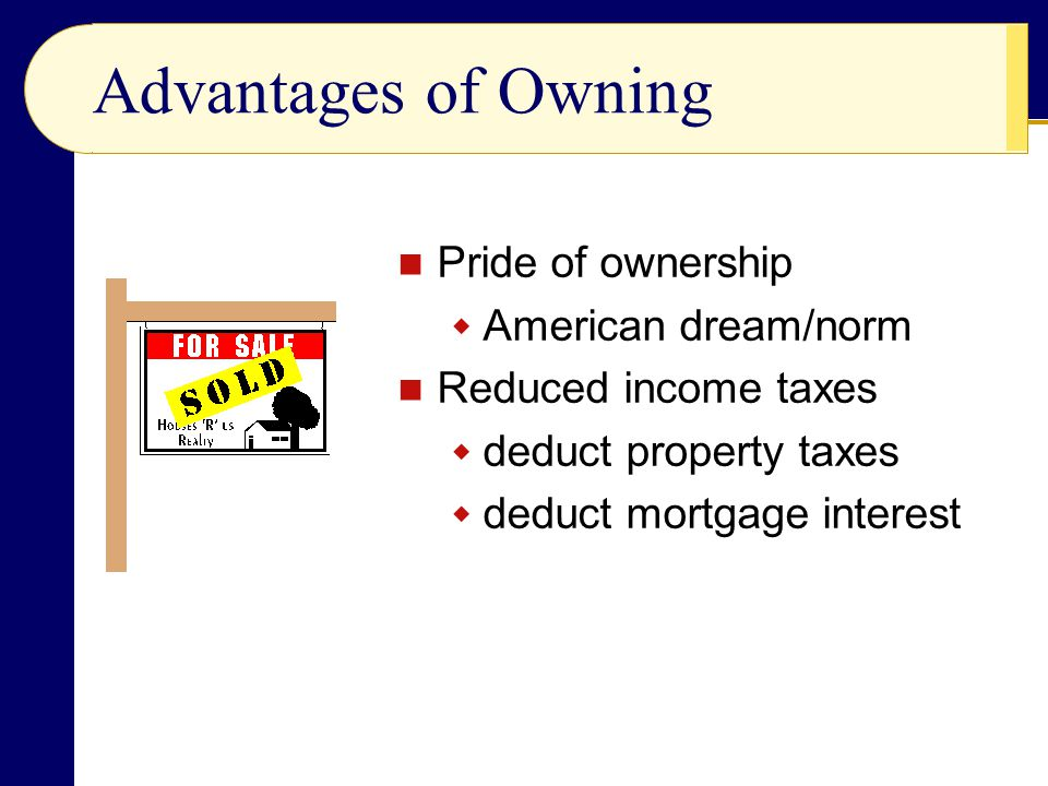 Advantages of Owning Pride of ownership American dream/norm