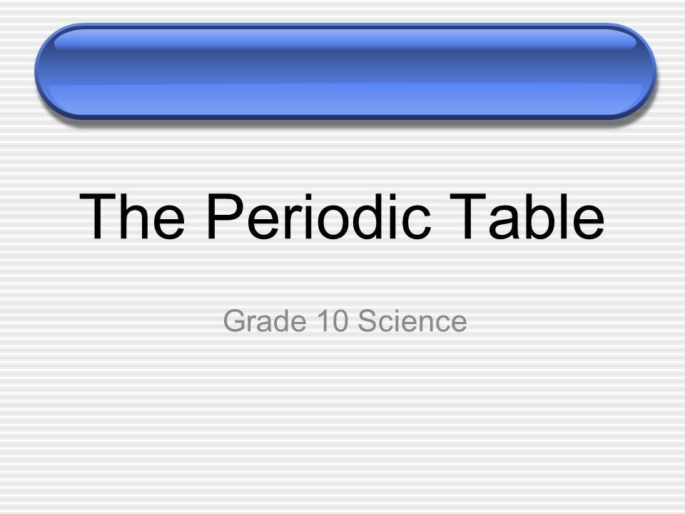 The periodic table grade 10 science ppt video online download 1 the periodic table grade 10 science urtaz Gallery