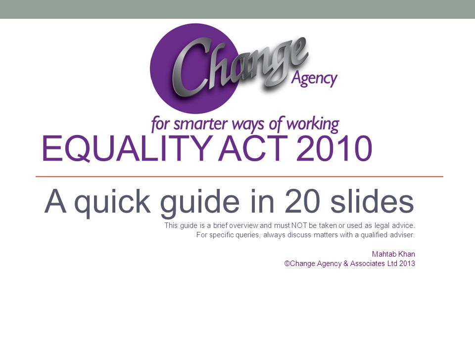 Equality act 2010 A quick guide in 20 slides