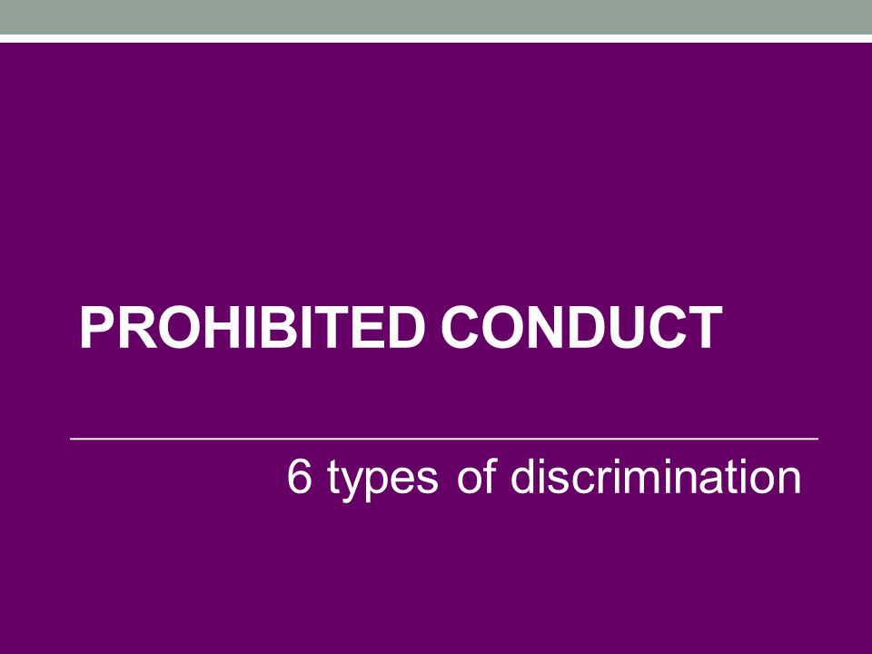 Prohibited Conduct 6 types of discrimination