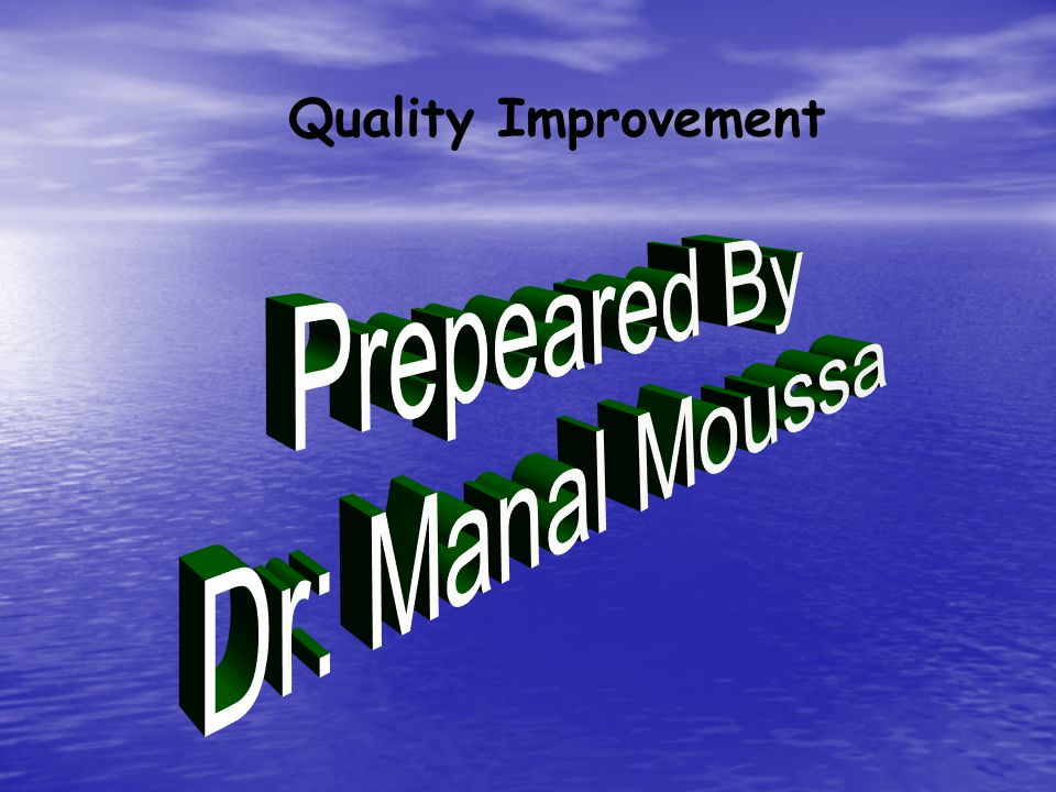Quality Improvement Prepeared By Dr: Manal Moussa
