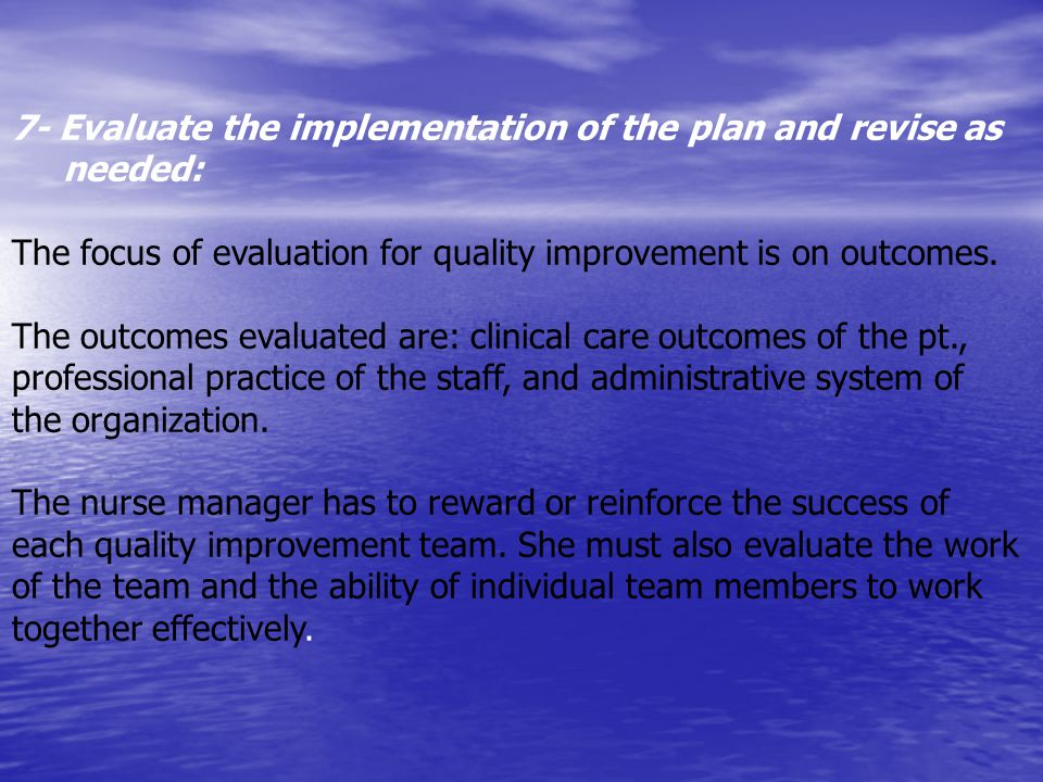 7- Evaluate the implementation of the plan and revise as