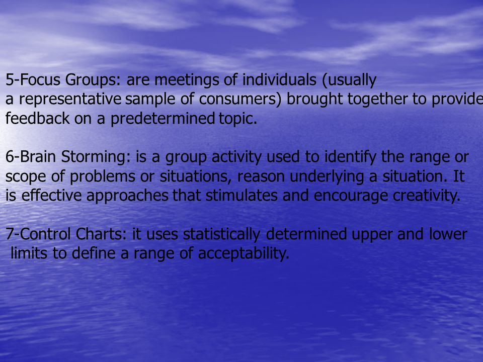 5-Focus Groups: are meetings of individuals (usually