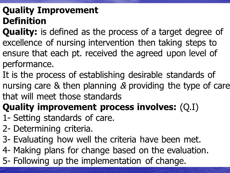 Quality Improvement Definition. Quality: is defined as the process of a target degree of. excellence of nursing intervention then taking steps to.