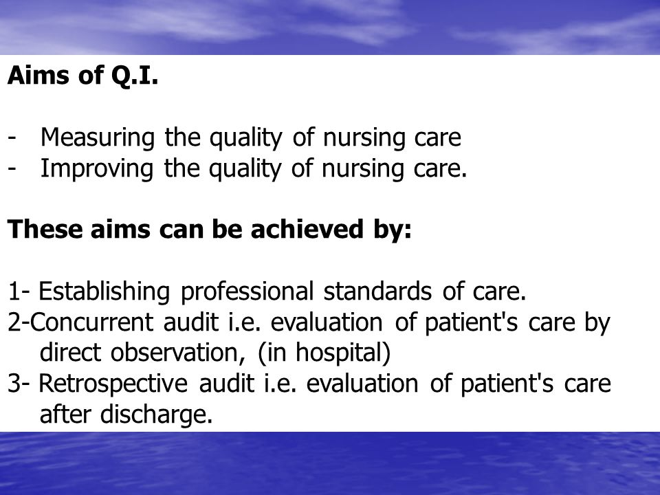 Aims of Q.I. - Measuring the quality of nursing care. - Improving the quality of nursing care.