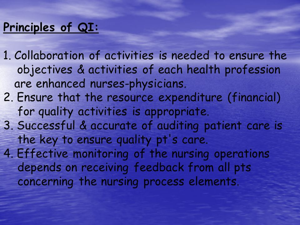 Principles of QI: Collaboration of activities is needed to ensure the.